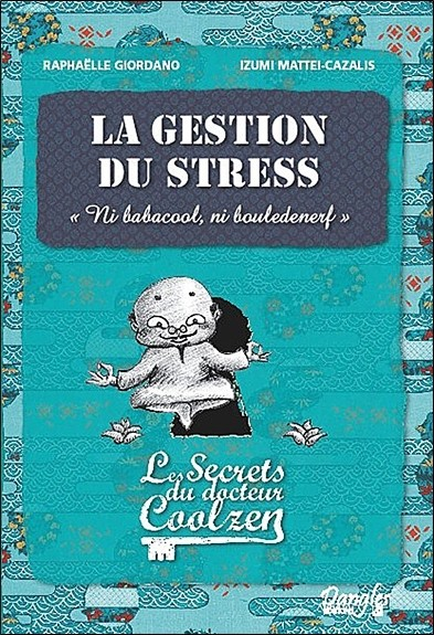 La gestion du stress - Les secrets du Dr. Coolzen